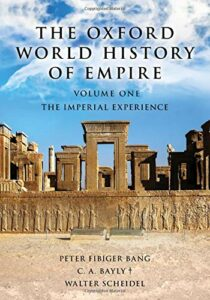 The best books on Empires - The Oxford World History of Empire: The Imperial Experience (Volume 1) by C.A. Bayly, Peter Fibiger Bang & Walter Scheidel