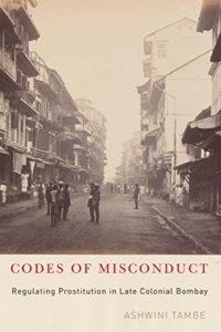 History of Prostitution Books - Code of Misconduct: Regulating Prostitution in Late Colonial Bombay by Ashwini Tambe