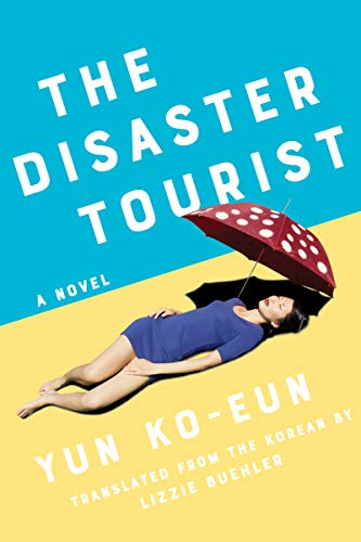 The Disaster Tourist by Yun Ko-Eun and Lizzie Buehler (translator)