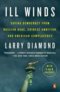 The best books on Liberal Democracy - Ill Winds: Saving Democracy from Russian Rage, Chinese Ambition, and American Complacency by Larry Diamond
