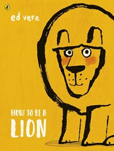 Dolly Parton's Imagination Library – Inspiring a Lifelong Love of Reading - How to Be a Lion by Ed Vere