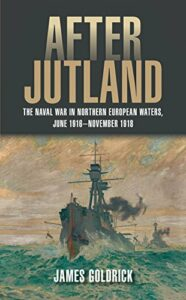 The best books on Naval History (20th Century) - After Jutland: The Naval War in North European Waters, June 1916-November 1918 by James Goldrick
