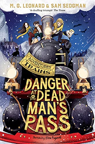 Danger at Dead Man's Pass by Elisa Paganelli (illustrator) & M G Leonard & Sam Sedgman