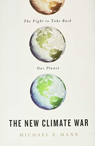 The New Climate War: The Fight to Take Back Our Planet by Michael E Mann