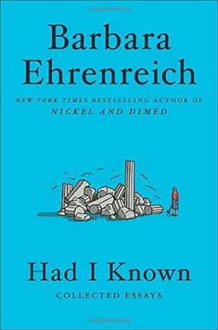Had I Known: Collected Essays by Barbara Ehrenreich