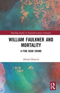 Best William Faulkner Books - William Faulkner and Mortality: A Fine Dead Sound by Ahmed Honeini