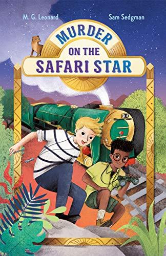 Murder on the Safari Star by Elisa Paganelli (illustrator) & M G Leonard & Sam Sedgman