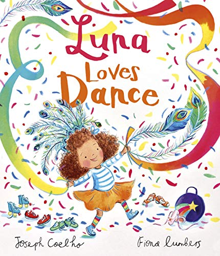 Luna Loves Dance by Fiona Lumbers (illustrator) & Joseph Coelho