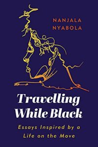 The best books on Immigration and Race - Travelling While Black: Essays Inspired by a Life on the Move by Nanjala Nyabola