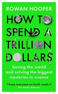 The best books on Global Challenges - How to Spend a Trillion Dollars by Rowan Hooper