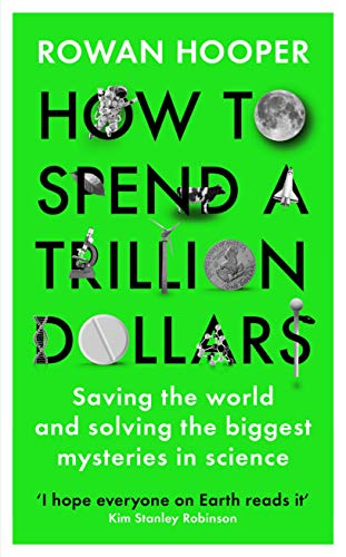 How to Spend a Trillion Dollars by Rowan Hooper