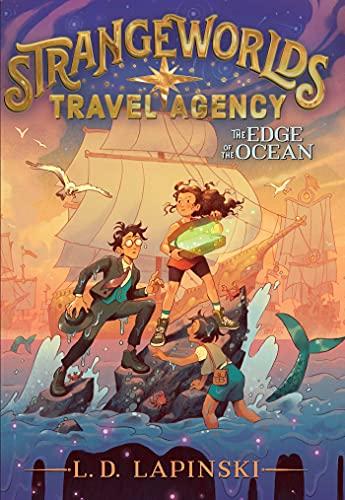 The Strangeworlds Travel Agency: The Edge of the Ocean by L. D. Lapinski