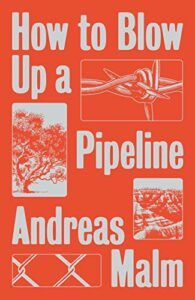The Best Climate Books of 2021 - How to Blow Up a Pipeline by Andreas Malm