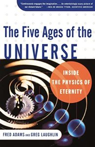 The best books on Big History - The Five Ages of the Universe: Inside the Physics of Eternity by Fred Adams & Gregory Laughlin