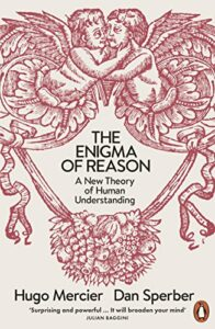 The best books on Disagreeing Productively - The Enigma of Reason: A New Theory of Human Understanding by Dan Sperber & Hugo Mercier
