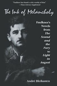 Best William Faulkner Books - The Ink of Melancholy: Faulkner's Novels from The Sound and the Fury to Light in August by André Bleikasten