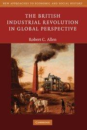 The best books on Industrial Revolution - The British Industrial Revolution in Global Perspective by Robert C. Allen