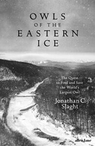The Best Climate Books of 2021 - Owls of the Eastern Ice by Jonathan Slaght