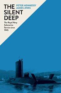 The best books on Naval History (20th Century) - The Silent Deep: The Royal Navy Submarine Service since 1945 by James Jinks & Peter Hennessy
