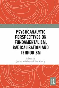 The best books on Peace - Psychoanalytic Perspectives on Fundamentalism, Radicalisation and Terrorism by Jessica Yakeley and Paul Cundy (eds.)