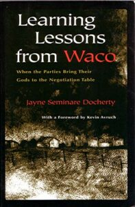 The best books on Disagreeing Productively - Learning Lessons From Waco: When Parties Bring Their Gods to the Negotiation Table by Jayne Docherty
