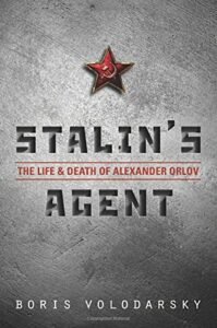 The best books on Assassinations - Stalin's Agent: The Life and Death of Alexander Orlov by Boris Volodarsky