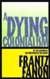 The Best Postcolonial Literature - A Dying Colonialism by Frantz Fanon