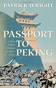 The best books on Global Cultural Understanding: the 2020 Nayef Al-Rodhan Prize - Passport to Peking: A Very British Mission to Mao's China by Patrick Wright