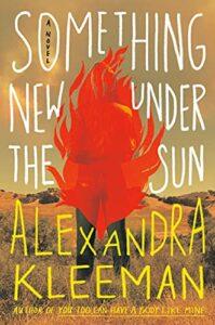 Notable Novels of Fall 2021 - Something New Under the Sun: A Novel by Alexandra Kleeman