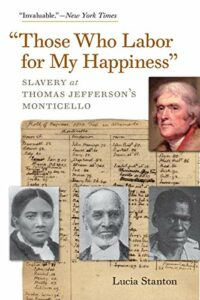 """The best books on Thomas Jefferson - """"Those Who Labor for My Happiness"""": Slavery at Thomas Jefferson's Monticello by Lucia Stanton"""