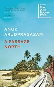 The Best Fiction of 2021: The Booker Prize Shortlist - A Passage North by Anuk Arudpragasam
