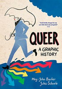 Best Graphic Histories - Queer: A Graphic History by Meg-John Barker and Jules Scheele (illustrator)