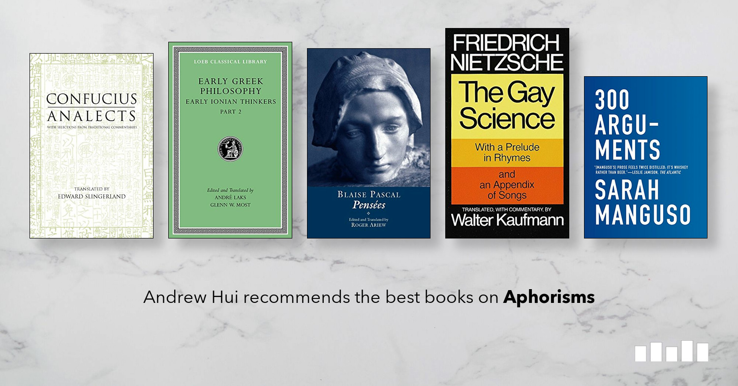 Five Books: The best books on Aphorisms, recommended by Andrew Hui