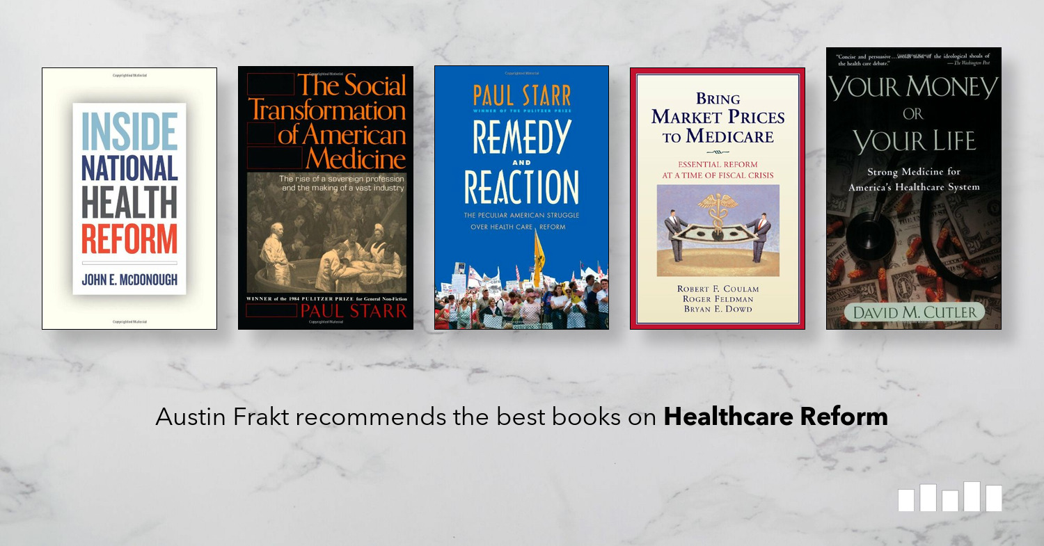 The Best Books On Healthcare Reform Five Books Expert Recommendations